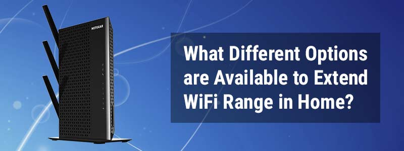 What Different Options Are Available to Extend WiFi Range in Home?